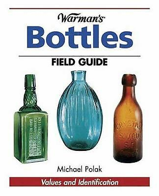 Bottles - Warman's Field Guide : Values and Identification by Michael Polak