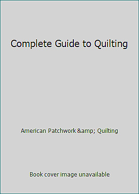 Complete Guide to Quilting by American Patchwork & Quilting