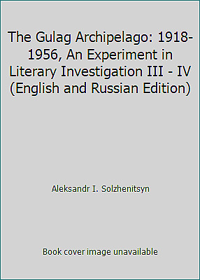 The Gulag Archipelago: 1918-1956, An Experiment in Literary Investigation III...