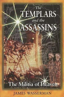 The Templars and the Assassins : The Militia of Heaven by James Wasserman
