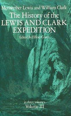 The History of the Lewis and Clark Expedition by Meriwether Lewis; William Clark