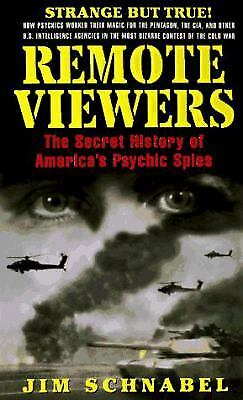Remote Viewers : The Secret History of America's Psychic Spies by Jim Schnabel