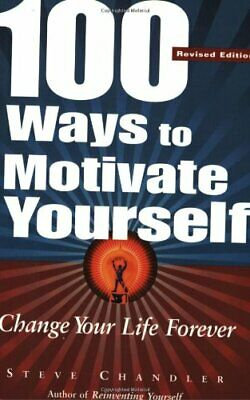 100 Ways To Motivate Yourself: Change Your Life ... by Chandler, Steve Paperback