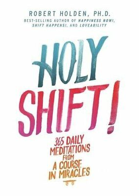 Holy Shift!: 365 Daily Meditations from A Course in Miracles by Holden, Robert