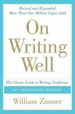 On Writing Well, 30th Anniversary Edition: The Classic Guide to Writing...