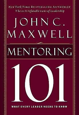 Mentoring 101 : What Every Leader Needs to Know by John C. Maxwell