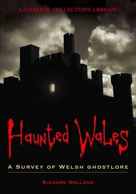 Haunted Wales: A Survey of Welsh Ghostlore by Holland, Richard Paperback Book