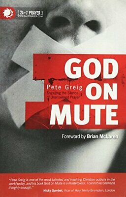 God on Mute: Engaging the Silence of Unanswered Prayer by Pete Greig Paperback