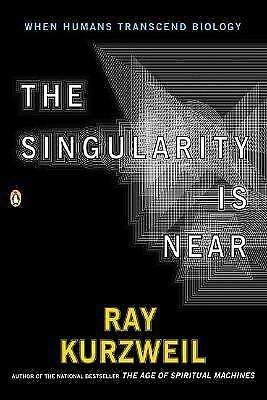 The Singularity Is Near : When Humans Transcend Biology by Ray Kurzweil