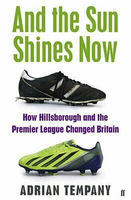 And the Sun Shines Now: How Hillsborough and the Premier L... by Tempany, Adrian