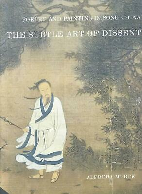 Poetry and Painting in Song China: The Subtle Art of Dissent by Alfreda Murck (E