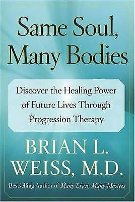Same Soul, Many Bodies : Discover the Healing Power of Future Lives through...