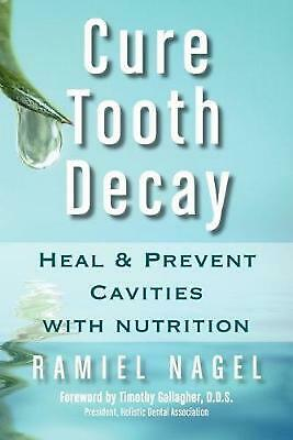Cure Tooth Decay: Heal and Prevent Cavities with Nutrition: Heal and Prevent Cav