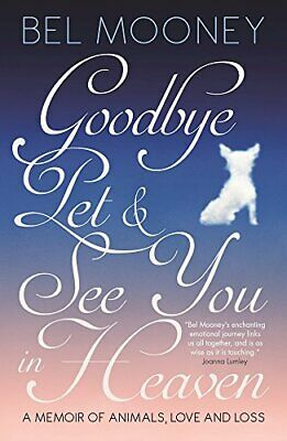 Goodbye Pet & See You in Heaven: A Memoir of Animals, Love and ... by Bel Mooney
