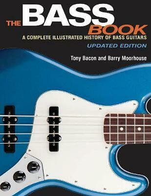 The Bass Book: A Complete Illustrated History of Bass Guitars Updated Edition by