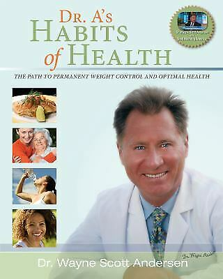 Dr. A's Habits of Health : The Path to Permanent Weight Control and Optimal...