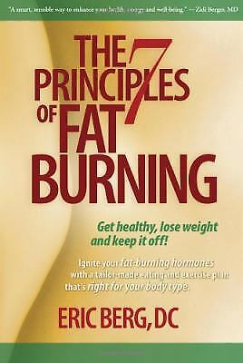 The 7 Principles of Fat Burning : Get Healthy, Lose Weight and Keep It Off!