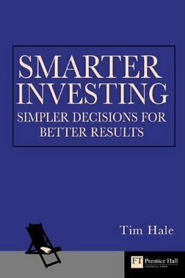 Smarter Investing:Simpler Decisions for Better Results by Hale, Tim Paperback