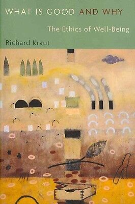 What Is Good and Why: The Ethics of Well-Being by Richard Kraut Paperback Book (