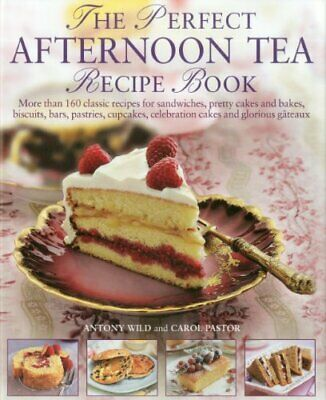 The Perfect Afternoon Tea Recipe Book: More than 160... by Carol Pastor Hardback