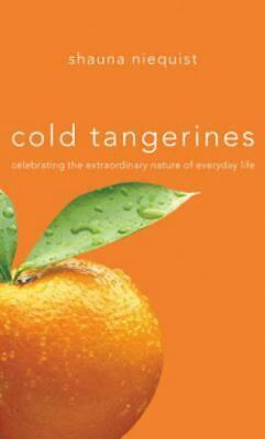 Cold Tangerines : Celebrating the Extraordinary Nature of Everyday Life