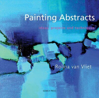 Painting Abstracts: Ideas, Projects and Techni... by van Vliet, Rolina Paperback