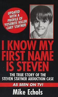 I Know My First Name Is Steven : The True Story of the Steven Stayner Abduction