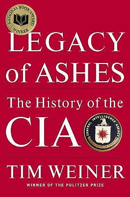Legacy of Ashes: The History of the CIA by Weiner, Tim