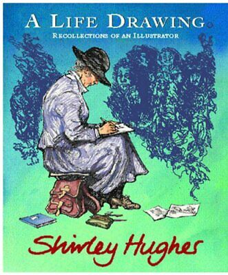 A Life Drawing: Autobiography of Shirley Hughes by Hughes, Shirley Hardback The