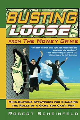 Busting Loose From the Money Game: Mind-Blowin... by Scheinfeld, Robert Hardback