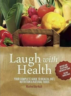 Laugh With Health: Your Complete Guide to Health, Diet, Nutrition and Natural Fo