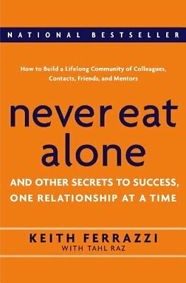Never Eat Alone: And Other Secrets to Success, One Relationship a... by Tahl Raz