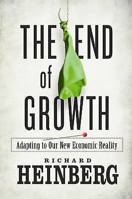 The End of Growth : Adapting to Our New Economic Reality by Richard Heinberg