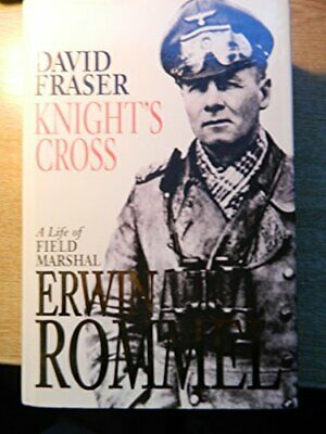 Knight's Cross: A Life of Field Marshal Erwin Rommel by Fraser, David Hardback