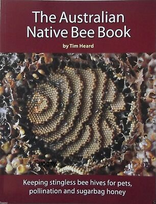 Australian Native Bee Book Tim Heard Keeping Stingless Sugarbag Bees Honey
