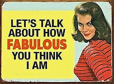 Lets Talk About How Fabulous.. funny metal sign   (fd)