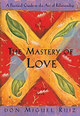 The Mastery of Love: A Practical Guide to the Ar... by Don Miguel Ruiz Paperback