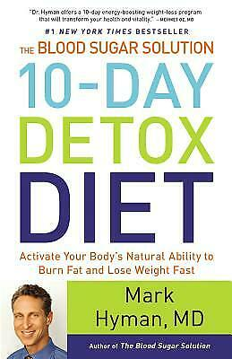 The Blood Sugar Solution 10-Day Detox Diet : Activate Your Body's Natural...