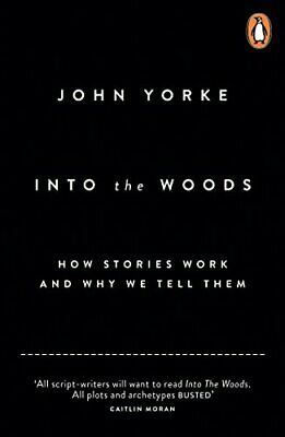 Into The Woods: How Stories Work and Why We Tell Them by Yorke, John Book The