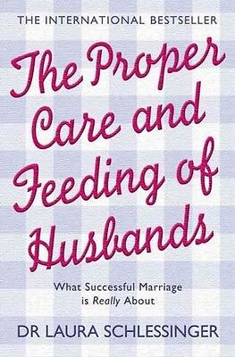 The Proper Care and Feeding of Husbands by Laura Schlessinger Paperback Book