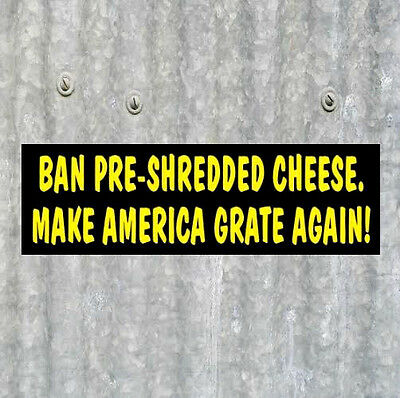 "Funny ""MAKE AMERICA GRATE (CHEESE) AGAIN"" Anti Donald Trump BUMPER STICKER decal"