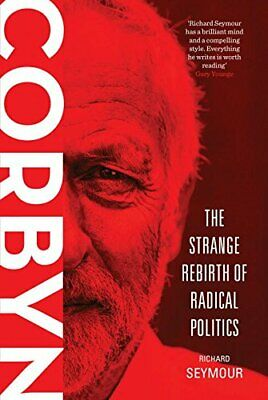Corbyn: The Strange Rebirth of Radical Politics by Richard Seymour Book The