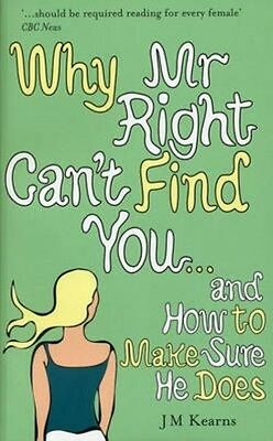 Why Mr Right Can't Find You...and How to Make Sure He Does by J.M. Kearns Paperb