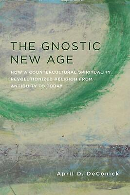 Gnostic New Age: How a Countercultural Spirituality Revolutionized Religion from