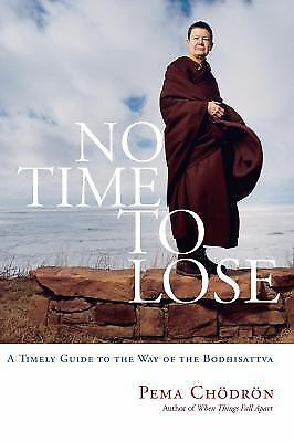 No Time to Lose: A Timely Guide to the Way of the Bodhisattva by Chodron, Pema
