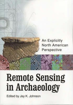 Remote Sensing in Archaeology: An Explicitly North American Perspective [With CD