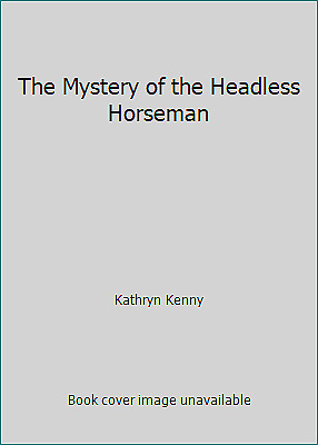 The Mystery of the Headless Horseman by Kathryn Kenny