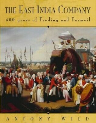 The East India Company: Trade and Conquest from 1600 by Wild, Antony Hardback
