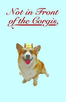 Not in Front of the Corgis : Secrets of Life Behind the Royal Curtains