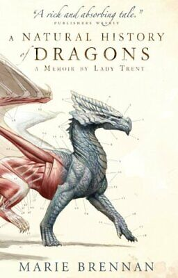 A Natural History of Dragons: A Memoir by Lady Trent by Marie Brennan Book The